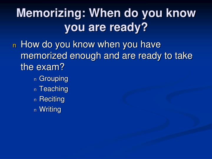 Memorizing when do you know you are ready
