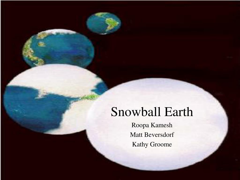 snowball earth Snowball earth hypothesis, in geology and climatology, an explanation first proposed by american geobiologist jl kirschvink suggesting that earth's oceans and land surfaces were covered by ice.