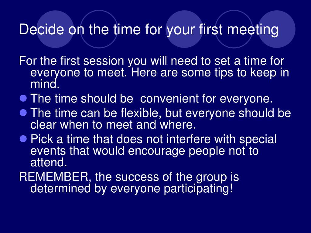 Decide on the time for your first meeting