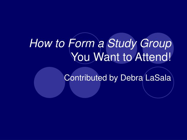 How to form a study group you want to attend