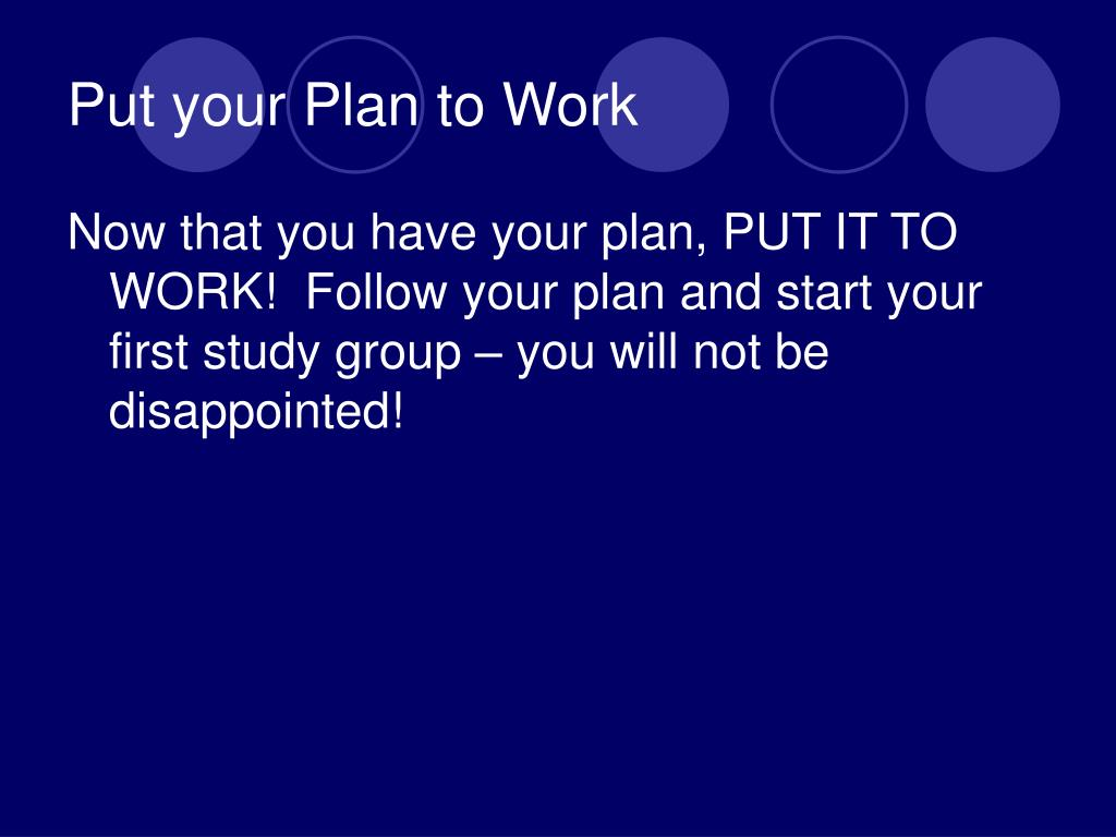 Put your Plan to Work