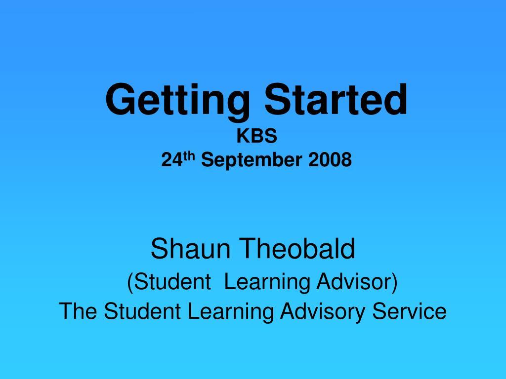 getting started kbs 24 th september 2008 l.