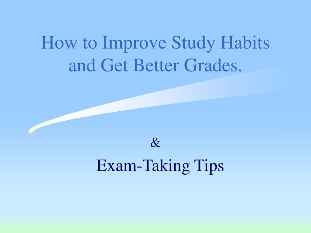 how to improve study habits and get better grades l.