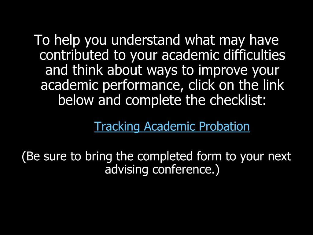 To help you understand what may have contributed to your academic difficulties and think about ways to improve your academic performance, click on the link below and complete the checklist: