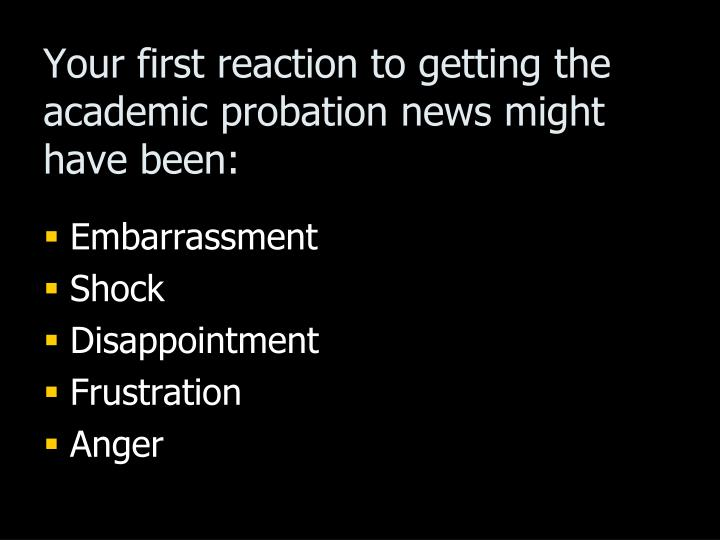 Your first reaction to getting the academic probation news might have been