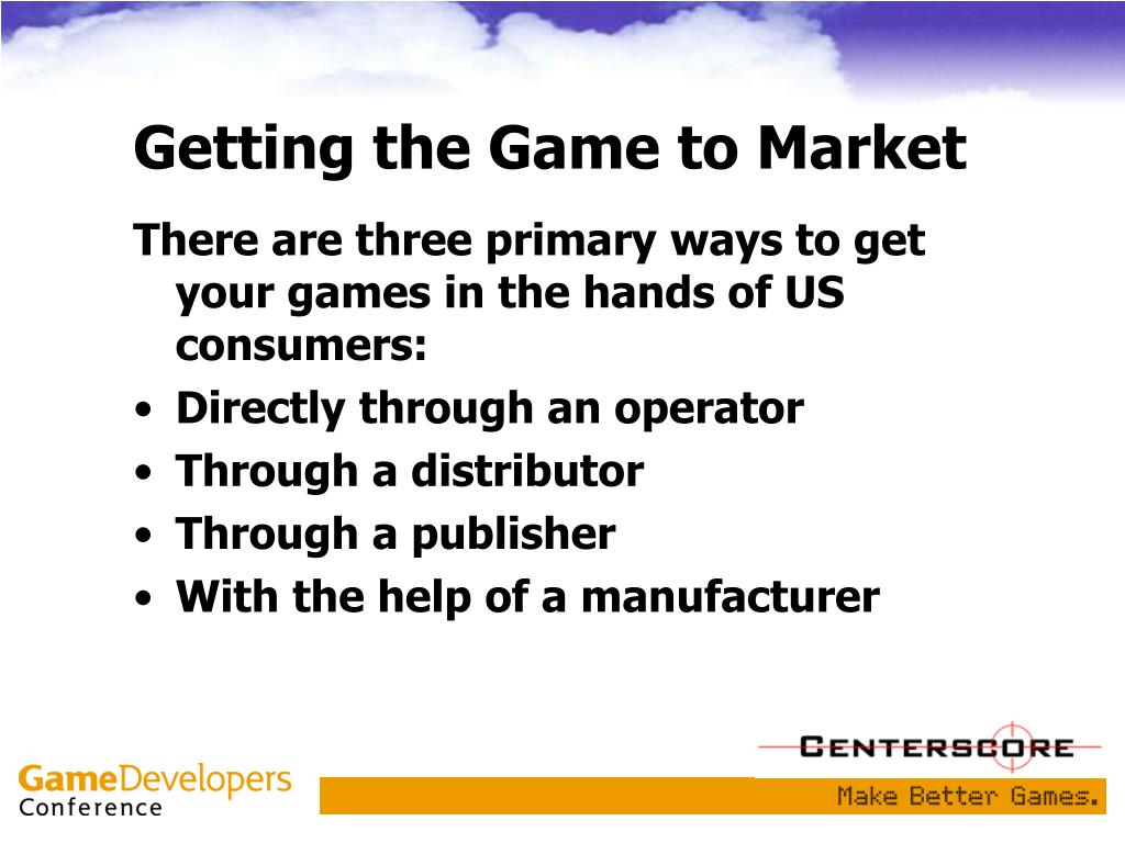Getting the Game to Market