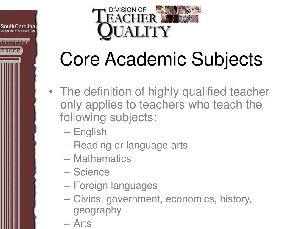 The definition of highly qualified teacher only applies to teachers who teach the following subjects: