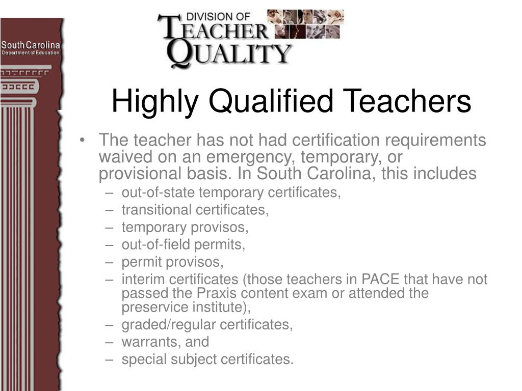 The teacher has not had certification requirements waived on an emergency, temporary, or provisional basis. In South Carolina, this includes