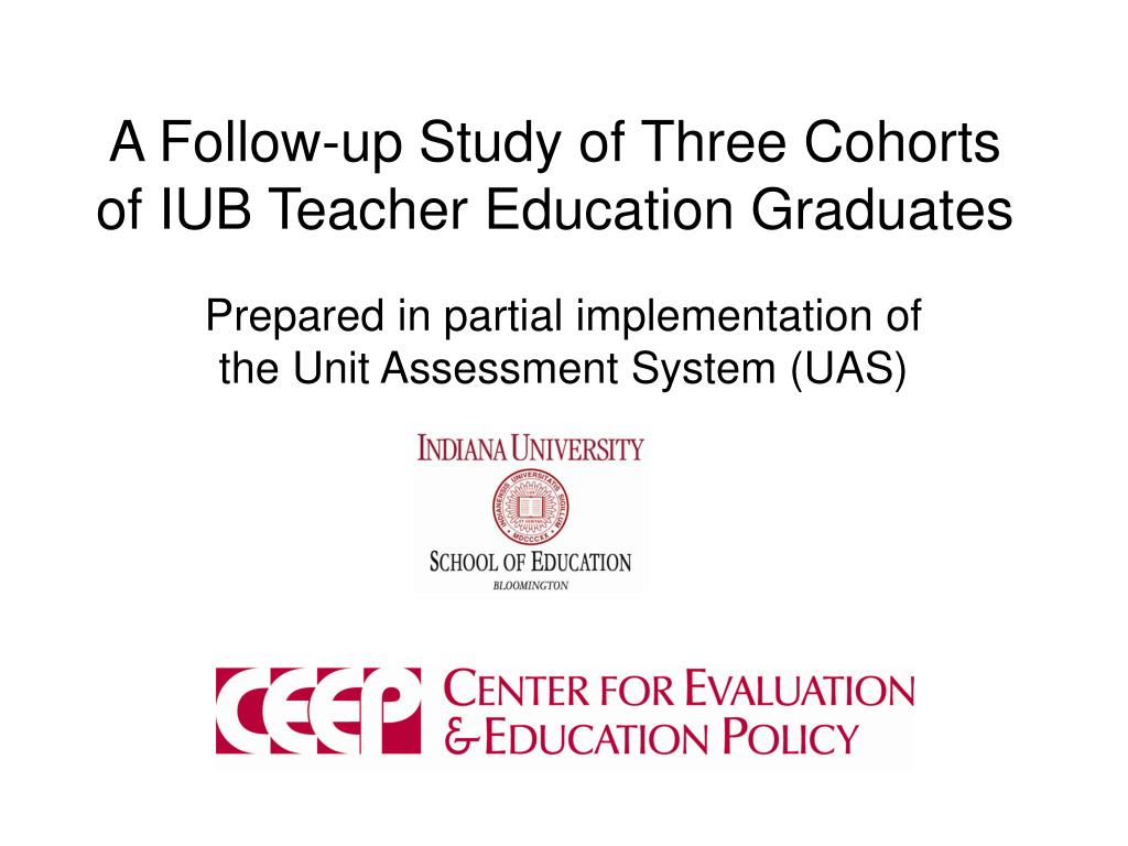 a follow up study of three cohorts of iub teacher education graduates l.