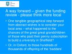 a way forward given the funding review please think more local