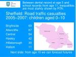 sheffield road traffic casualties 2005 2007 children aged 0 10