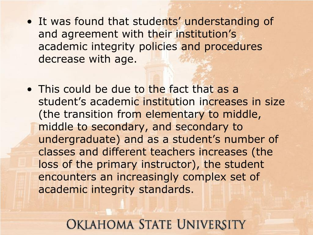 It was found that students' understanding of and agreement with their institution's academic integrity policies and procedures decrease with age.