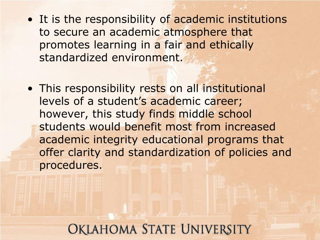 It is the responsibility of academic institutions to secure an academic atmosphere that promotes learning in a fair and ethically standardized environment.