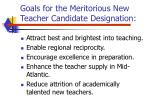 goals for the meritorious new teacher candidate designation