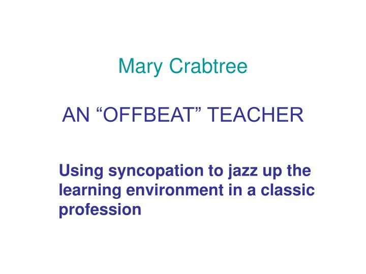 Mary crabtree an offbeat teacher