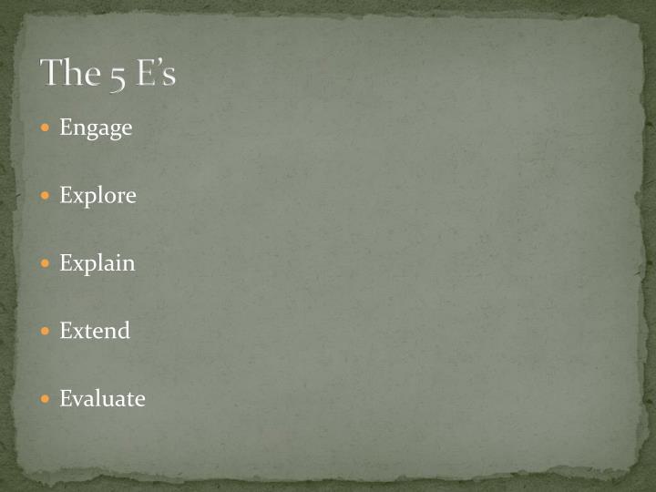 The 5 e s