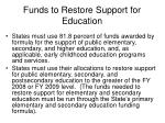 funds to restore support for education