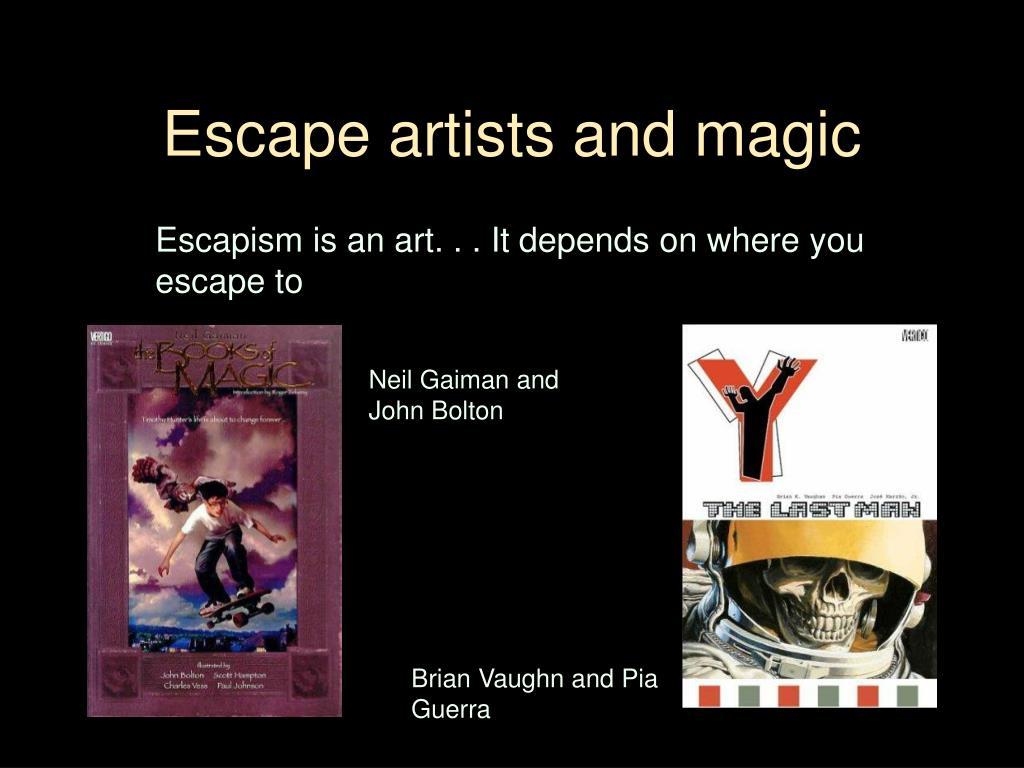 Escape artists and magic