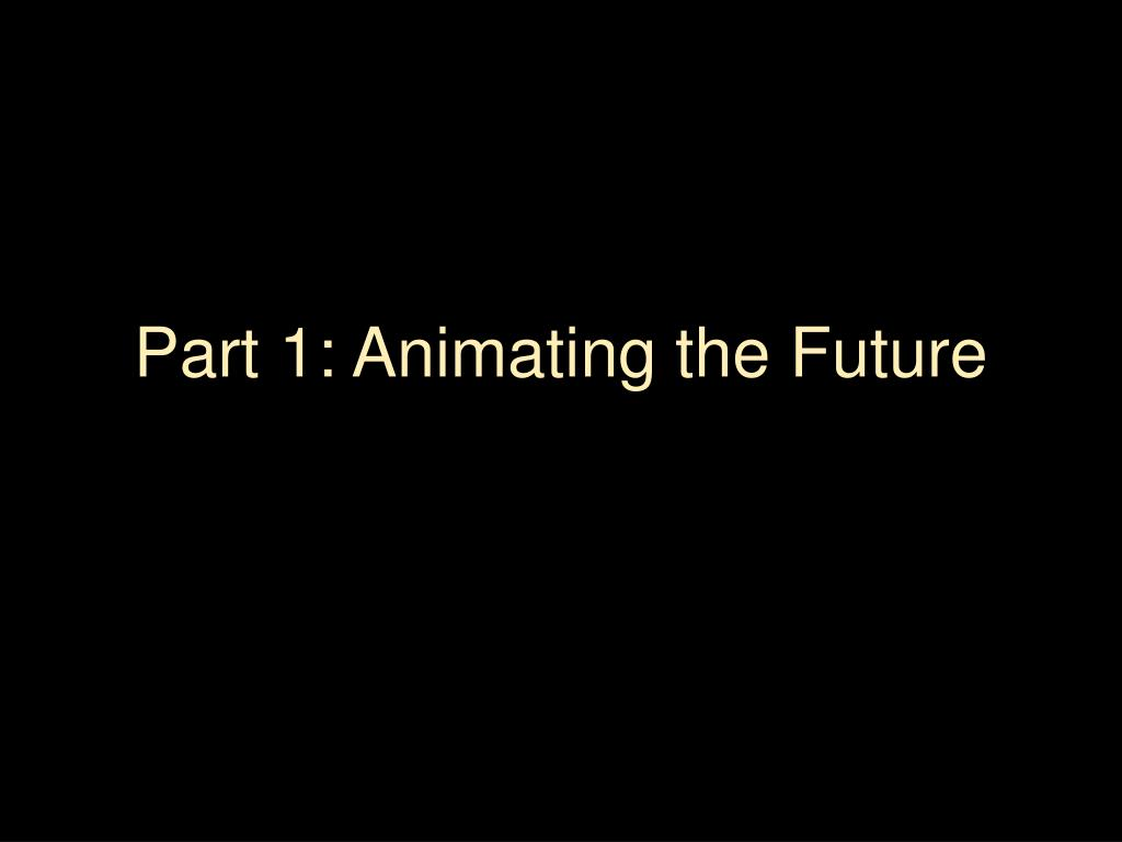 Part 1: Animating the Future