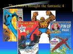 the 1960 s brought the fantastic 4