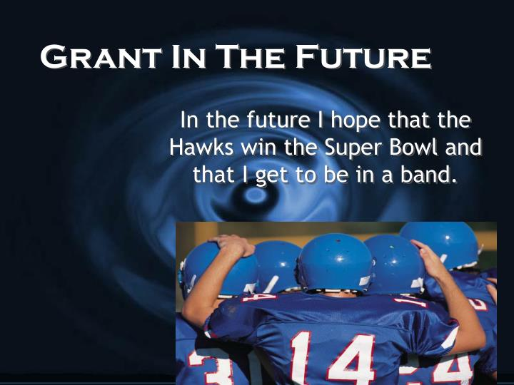 Grant in the future