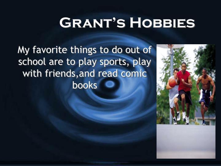 Grant s hobbies