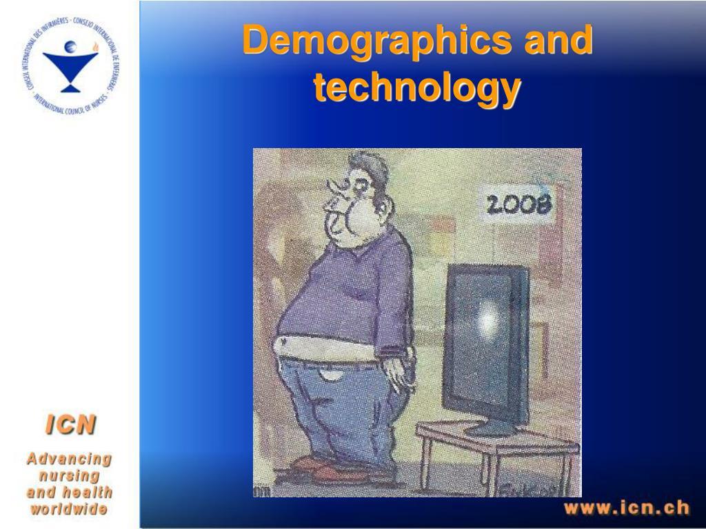 Demographics and technology