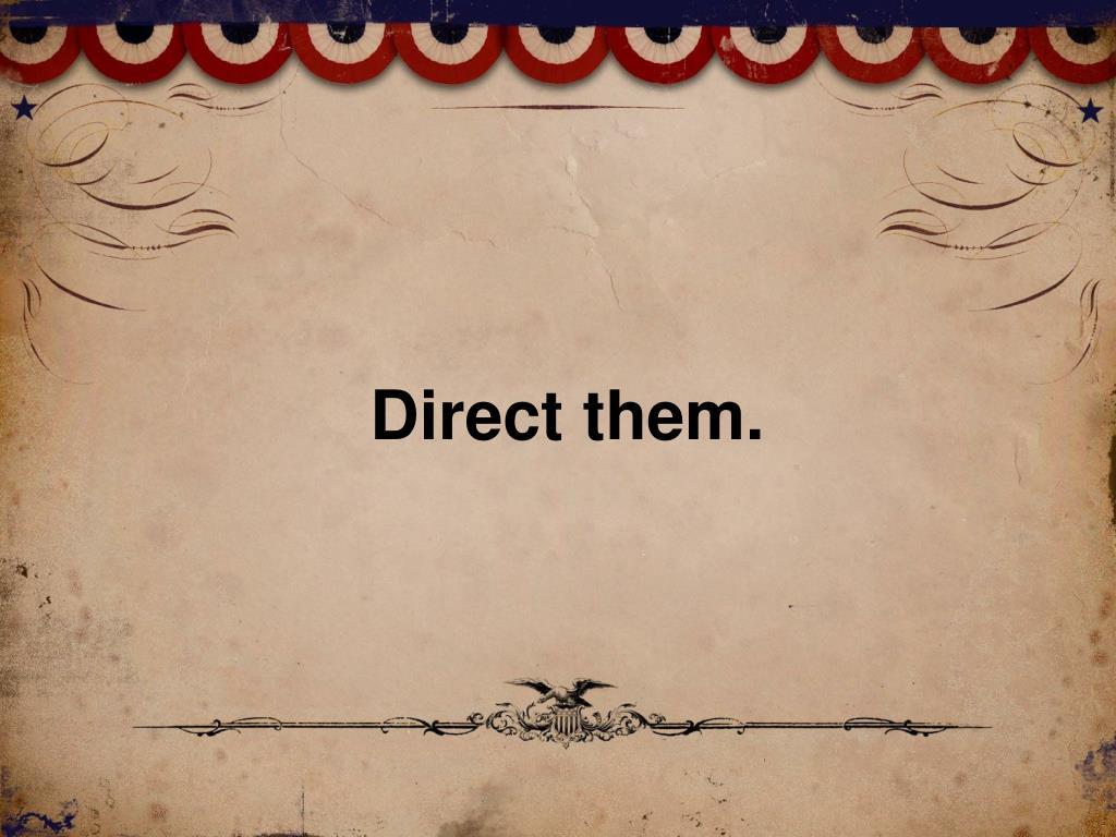 Direct them.