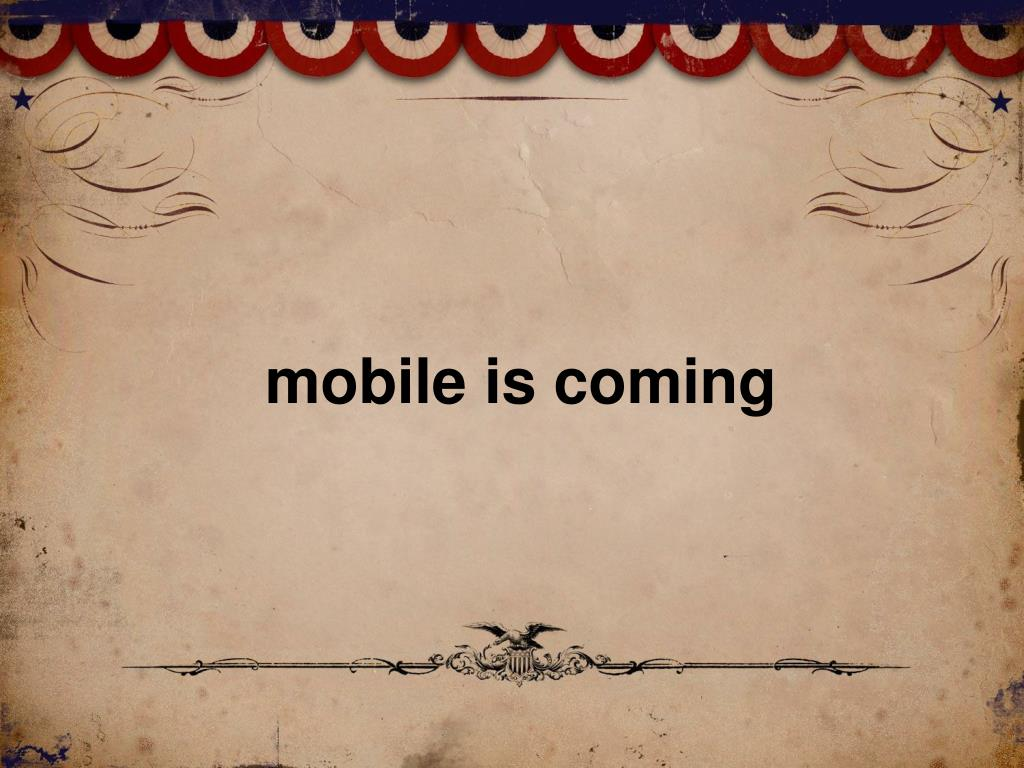 mobile is coming