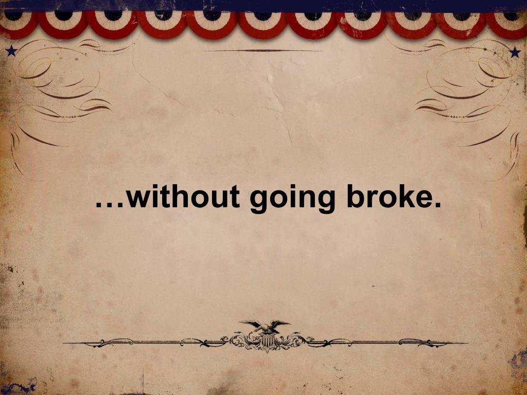 …without going broke.