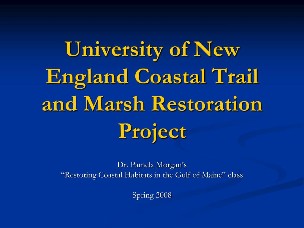 university of new england coastal trail and marsh restoration project l.