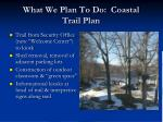 what we plan to do coastal trail plan