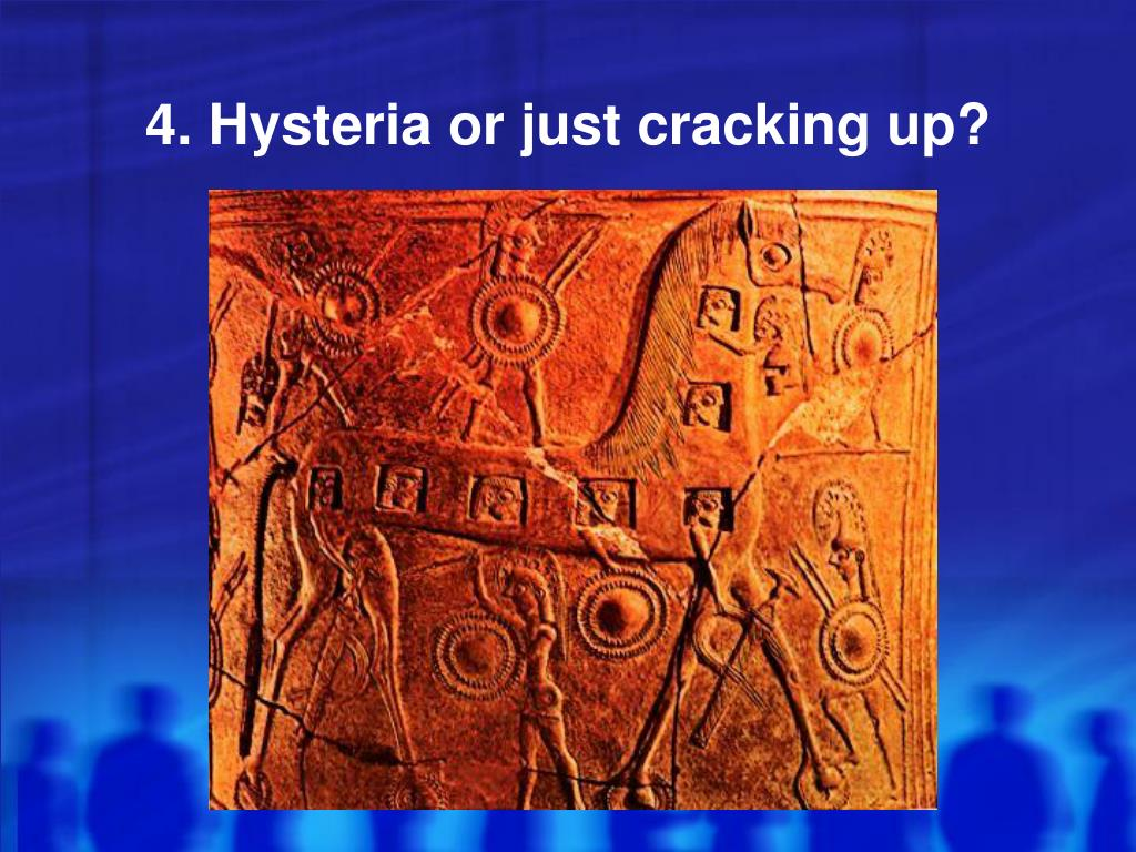4. Hysteria or just cracking up?