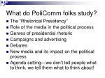 what do policomm folks study