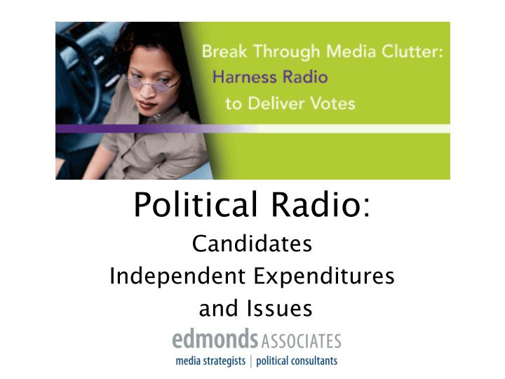 Political radio candidates independent expenditures and issues