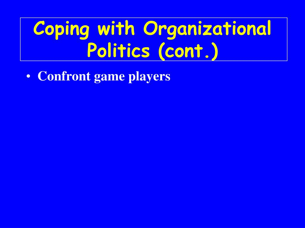 Coping with Organizational Politics (cont.)