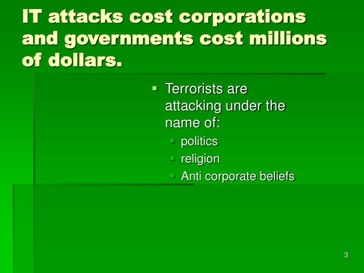 It attacks cost corporations and governments cost millions of dollars