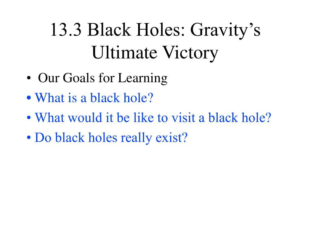 13.3 Black Holes: Gravity's Ultimate Victory