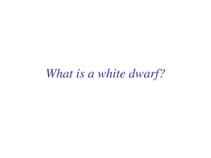 What is a white dwarf