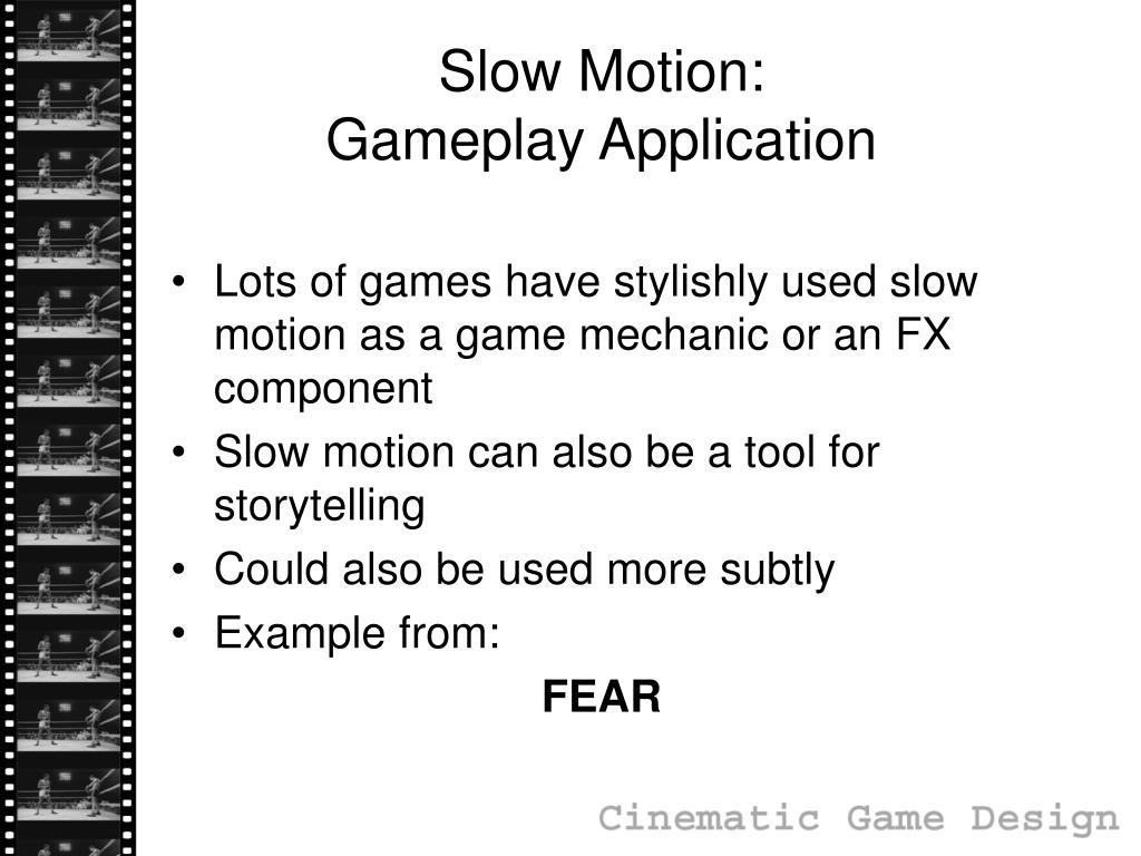 Slow Motion: