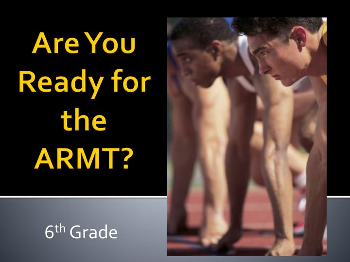 Are you ready for the armt