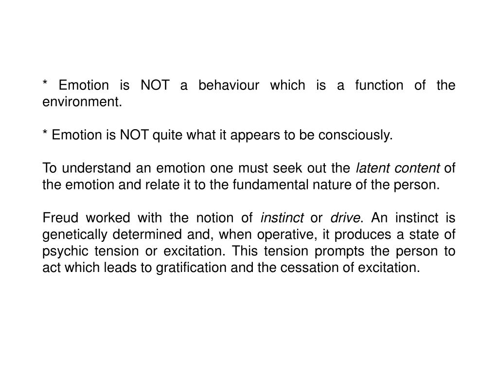 * Emotion is NOT a behaviour which is a function of the environment.