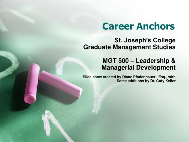 importance of career anchors If your key career anchor is general managerial, what you would not give up is the opportunity to climb to a level high enough in an organisation to enable you to integrate the efforts of others across.