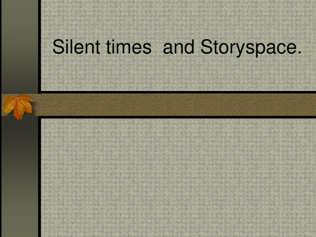 Silent times  and Storyspace.