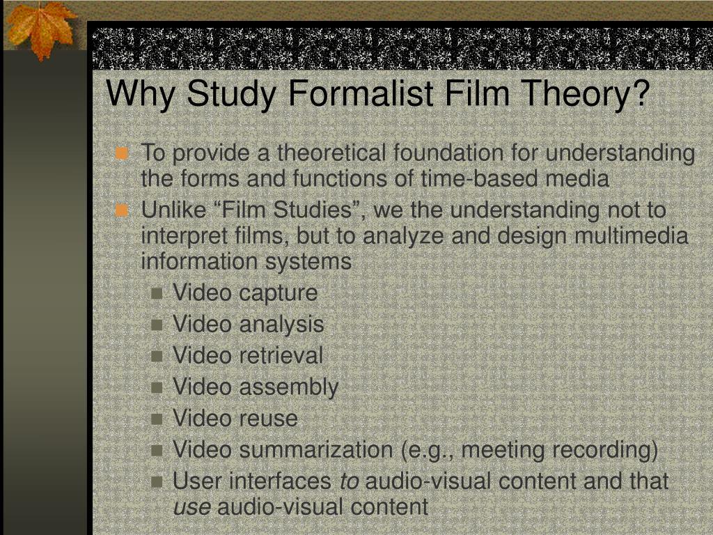 Why Study Formalist Film Theory?