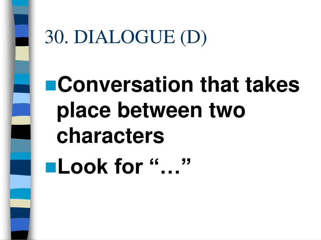 30. DIALOGUE (D)