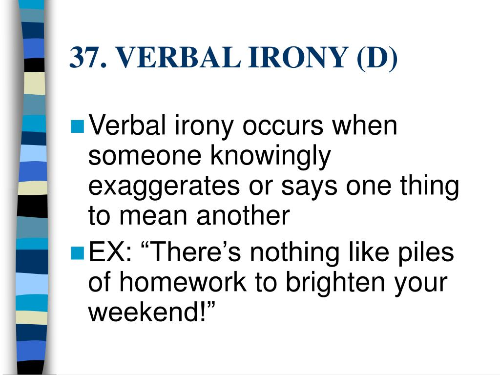 37. VERBAL IRONY (D)