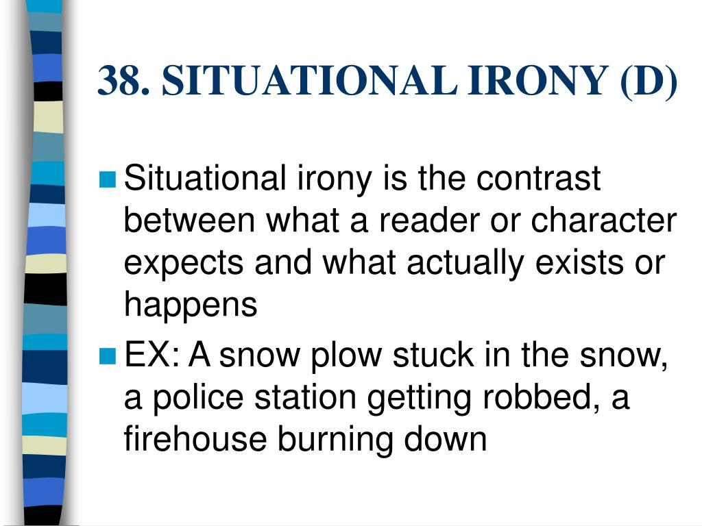 38. SITUATIONAL IRONY (D)