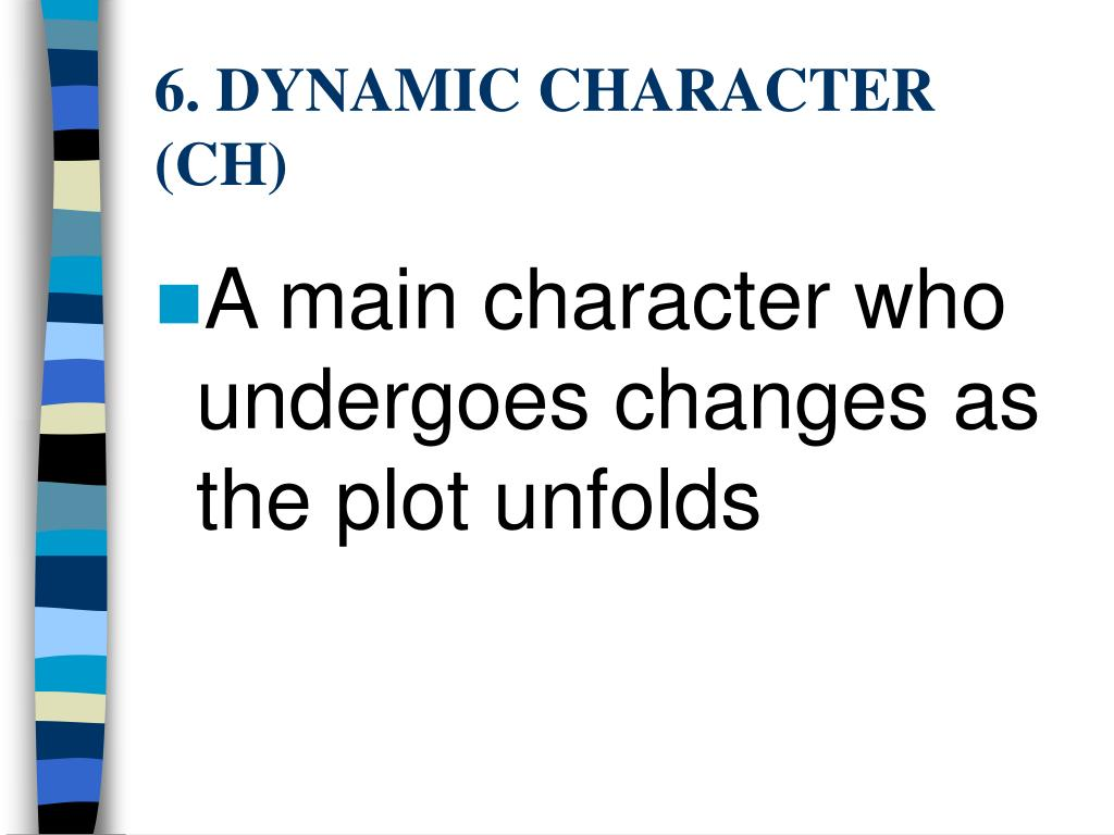 6. DYNAMIC CHARACTER  (CH)