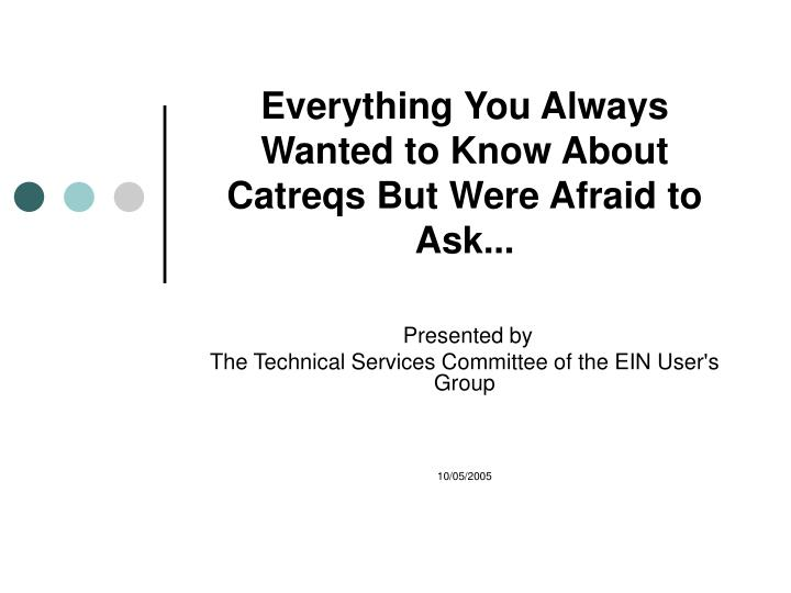 Everything you always wanted to know about catreqs but were afraid to ask